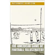 The American Game of Football (Illustrated) (English Edition)