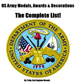 US Army Medals, Awards & Decorations - The Complete List by [Carrington-Woods, Toby]