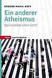 Ein anderer Atheismus: Spiritualität ohne Gott? (Topos Taschenbücher, Band 1020)