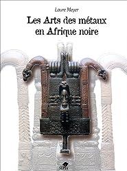 Les arts des métaux en Afrique noire