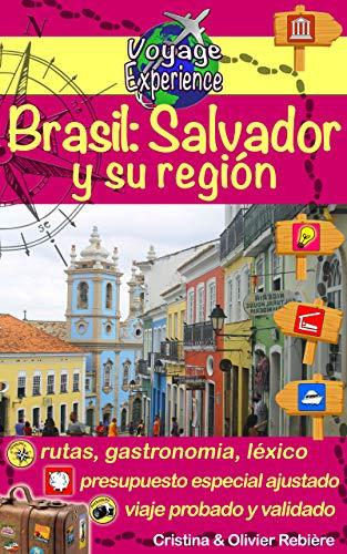 Brasil: Salvador y su región: ¡Descubre esta hermosa ciudad de Brasil, rica en cultura, historia, con sus playas paradisíacas y una deliciosa gastronomía! (Voyage Experience nº 9) por Cristina Rebière