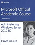 Administering Windows Server 2012 R2 Lab Manual: Exam 70-411 (Microsoft Official Academic Course)
