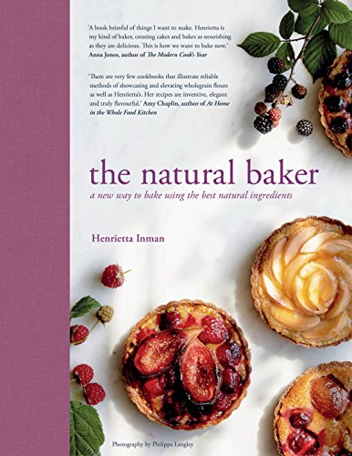 The Natural Baker: A new way to bake using the best natural ingredients por Henrietta Inman