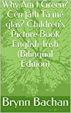 Why Am I Green? Cén fáth Tá mé glas? Children's Picture Book English-Irish (Bilingual Edition) (English Edition)