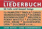 Diatonic Songbooks/50 Folk- und Gospel Songs - diatonische Melodien ohne Noten: Einfachst aufbereitet für Panflöte, Triola, Xylophon, Ocarina, Melodica, Penny Whistle, Mundharmonika.