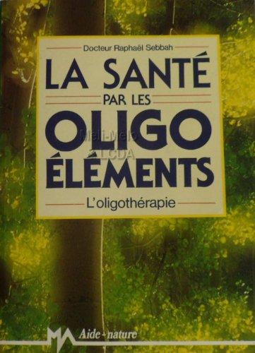 La Santé par les oligo-éléments par Raphaël Sebbah