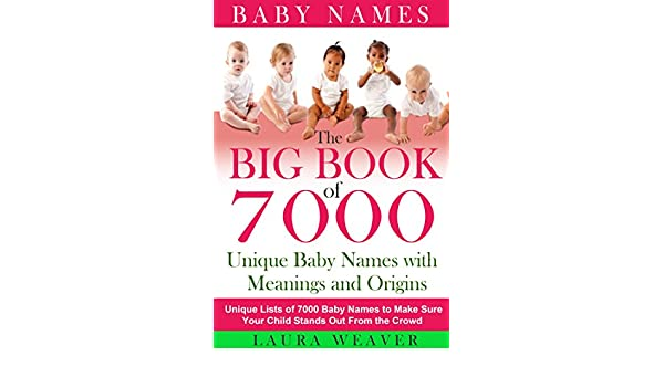 Baby Names 7000 Unique Meanings And Origins List Of To Make Sure Your Child Stands Out From The Crowd That