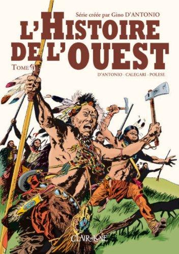 L'Histoire de l'ouest, Tome 4 : par Gino D'Antonio