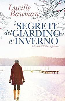 I segreti del giardino d'inverno (I destini di Villa Hoffmann Vol. 1) di [Bauman, Lucille]