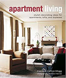 Apartment Living: Stylish Decorating Ideas for Apartments, Lofts, and Duplexes