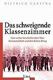 Das schweigende Klassenzimmer: Eine wahre Geschichte über Mut, Zusammenhalt und den Kalten Krieg - Dietrich Garstka
