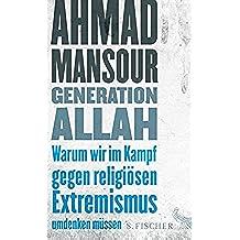 Generation Allah. Warum wir im Kampf gegen religiösen Extremismus umdenken müssen (German Edition)