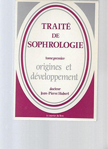 Traité de sophrologie, tome 1 Origines et développement par Jean-Pierre Hubert