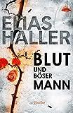 Blut und böser Mann (Thriller) von Elias Haller
