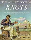 Ashley Book of Knots: Every Practical Knot-What It Looks Like, Who Uses It, Where It Comes From, and How to Tie It