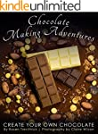 Chocolate Making Adventures: Create Y...