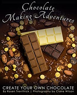 Chocolate Making Adventures: Create Your Own Chocolate by [Trevithick, Rosen]