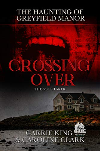 Crossing Over: The Soul Taker (The Haunting of Greyfield Manor Book 4) (English Edition) por Carrie King