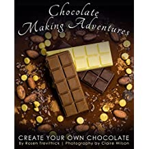 Chocolate Making Adventures: Create Your Own Chocolate (English Edition)