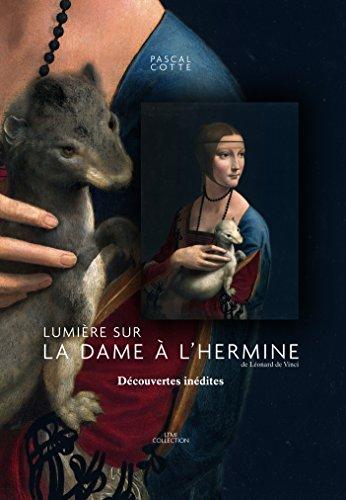 Lumière sur La dame à l'hermine de Léonard de Vinci : Découvertes inédites