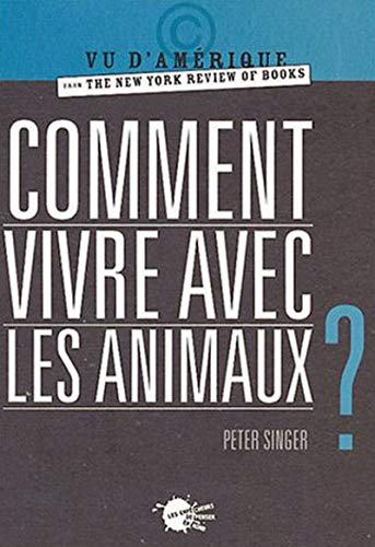 Comment vivre avec les animaux ? par Peter Singer