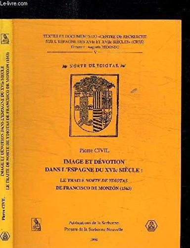 Image et dévotion dans l'Espagne du XVIème siècle : le traité de Norte de Ydiotas de Francisco de Monzon, 1563 par Pierre Civil