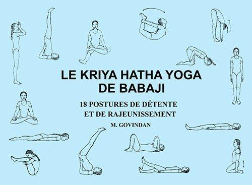 Le Kriya Hatha Yoga de Babaji 18 Postures De Detente Et De Rajeunissement