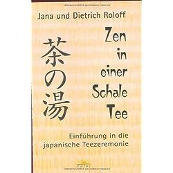 Zen in einer Schale Tee: Einführung in die japanische Teezeremonie