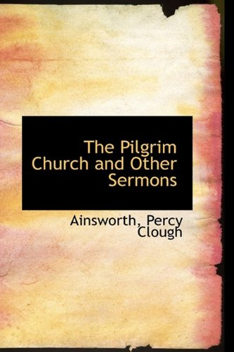 The Pilgrim Church and Other Sermons