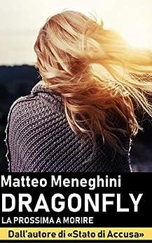Dragonfly: la prossima a morire: Un romanzo giallo, un thriller mozzafiato, un poliziesco incalzante di [Meneghini, Matteo]