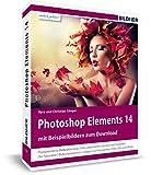 Photoshop Elements 14 - Das umfangreiche Praxisbuch!: 544 Seiten - leicht verständlich und in komplett in Farbe!