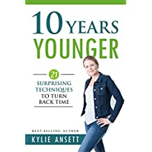 10 Years Younger: 21 Surprising Techniques to Turn Back Time (English Edition)