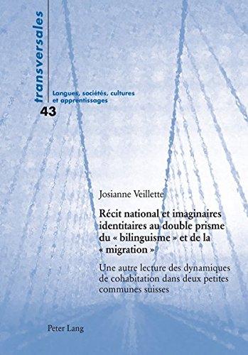 Récit National Et Imaginaires Identitaires Au Double Prisme Du Bilinguisme Et De La Migration: Une Autre Lecture Des Dynamiques De Cohabitation Dans Deux Petites Communes Suisses