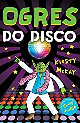 Ogres Do Disco by Kirsty McKay (2016-01-07)