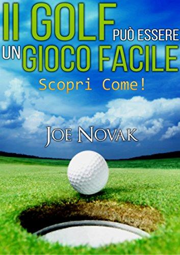 Il GOLF può essere un Gioco Facile Scopri come!: Traduzione di David De Angelis (Italian Edition) por Joe Novak