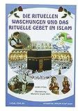 Die Rituelle Waschungen und das Rituelle Gebet im Islam