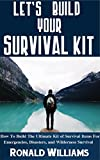 #2: Let's Build Your Survival Kit: How To Build The Ultimate Kit Of Survival Items For Emergencies, Disasters, and Wilderness Survival