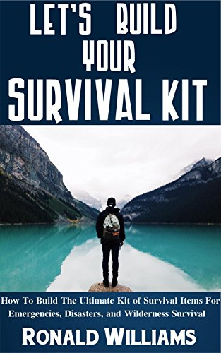 Libro Epub Gratis Let's Build Your Survival Kit: How To Build The Ultimate Kit Of Survival Items For Emergencies, Disasters, and Wilderness Survival