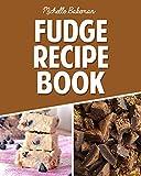 Fudge Recipe Book: Extreme Chocolate & Flavored Fudge Recipes For Everyone