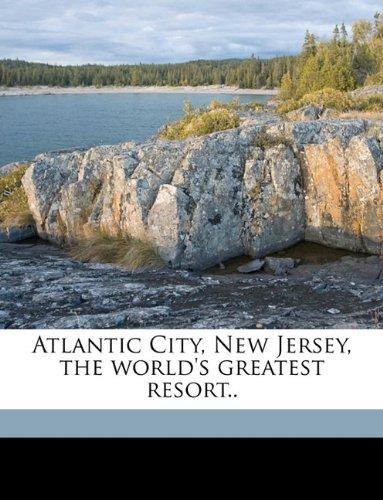 Atlantic City, New Jersey, the world's greatest resort..