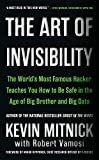 The Art of Invisibility: The Worlds Most Famous Hacker Teaches You How to Be Safe in the Age of Big Brother and Big Data