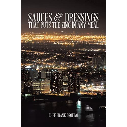 Sauces & Dressings that Puts the Zing in any Meal by Orofino, Chef Frank (2014) Paperback