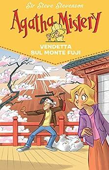 Vendetta sul monte Fuji. Agatha Mistery. Vol. 24 di [Stevenson, Sir Steve]
