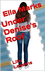 Under Denise's Roof: Life Lessons (Motherly Discipline Series Book 2) (English Edition)