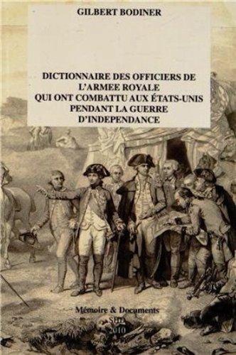 Dictionnaire des officiers de l'armée royale qui ont combattu aux Etats-Unis pendant la guerre d'Indépendance (1776-1783) par Gilbert Bodinier