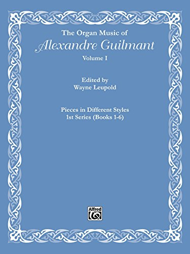 The organ music of alexandre guilmant volume i pieces in different styles 1st series (books 1 6)