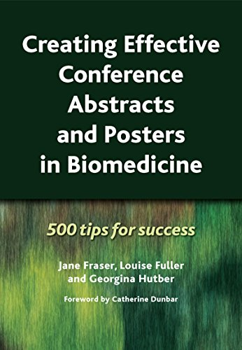 Creating Effective Conference Abstracts and Posters in Biomedicine: 500 Tips for Success (English Edition)