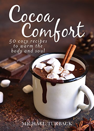 Cocoa Comfort: 50 Cozy Recipes to Warm the Body and Soul (Lindt Schokolade Dessert)