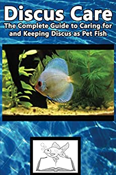 Discus Care The Complete Guide To Caring For And Keeping