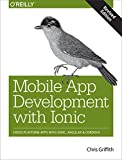 Mobile App Development with Ionic: Cross-Platform Apps with Ionic, Angular, and Cordova